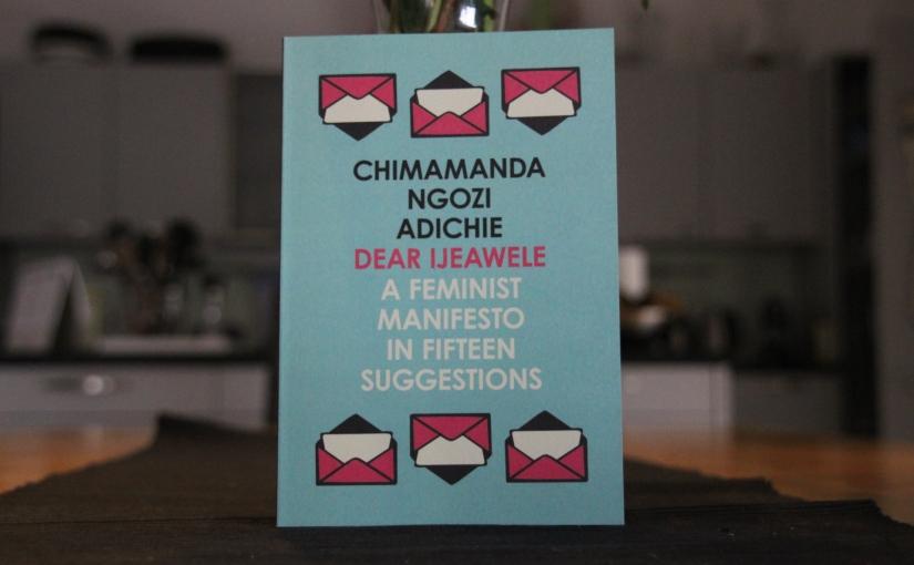 Dear Ijeawele by Chimamanda Ngozi Adichie |Review