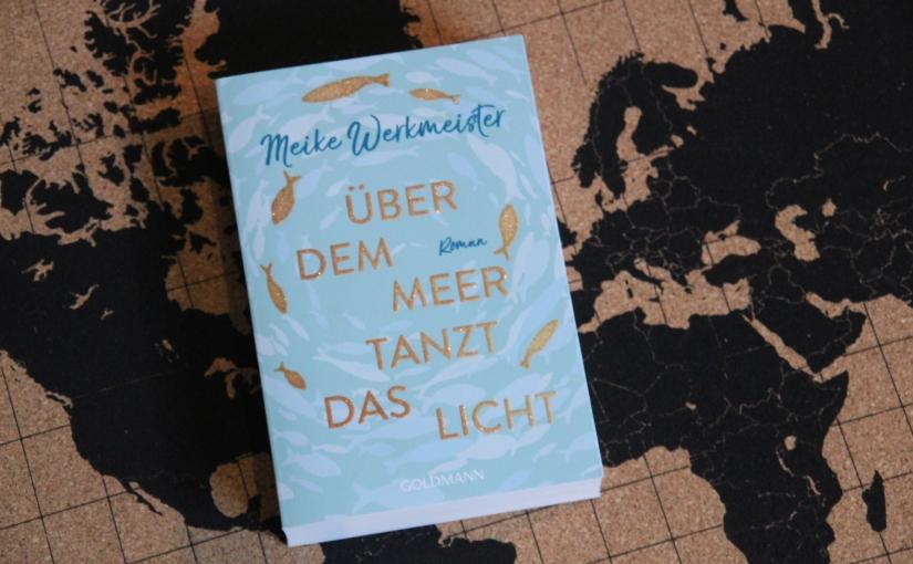 Über dem Meer tanzt das Licht von Meike Werkmeister |Rezension